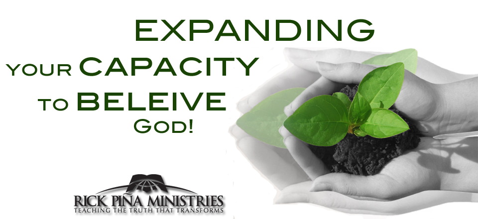 Expanding Capacity to Believe - Today's Word