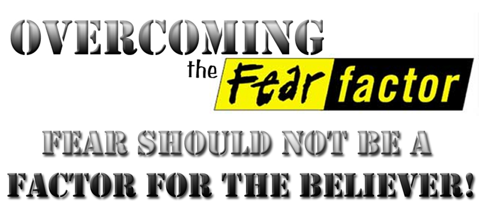 Overcoming the Fear Factor - Today's Word